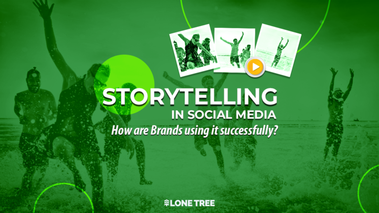 Storytelling in Social Media: How are Brands using it successfully?