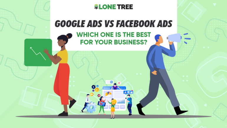 Google Ads vs Facebook Ads: Which one is the best for your business?
