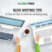 Blog Writing Tips: 6 tips on how to write an amazing blog