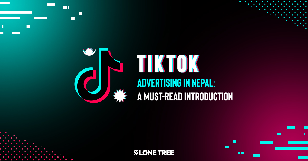 TikTok Advertising in Nepal: A must-read introduction