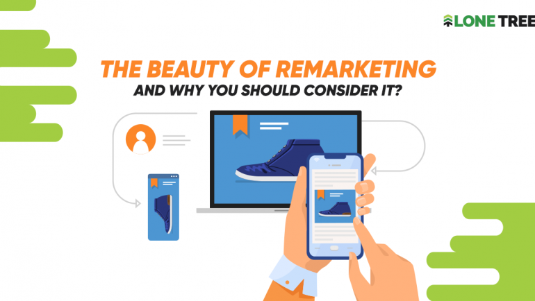The Beauty of Remarketing | Why You Should Consider it?